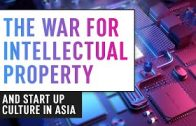 The Intellectual Property War & Start Up Culture in Asia